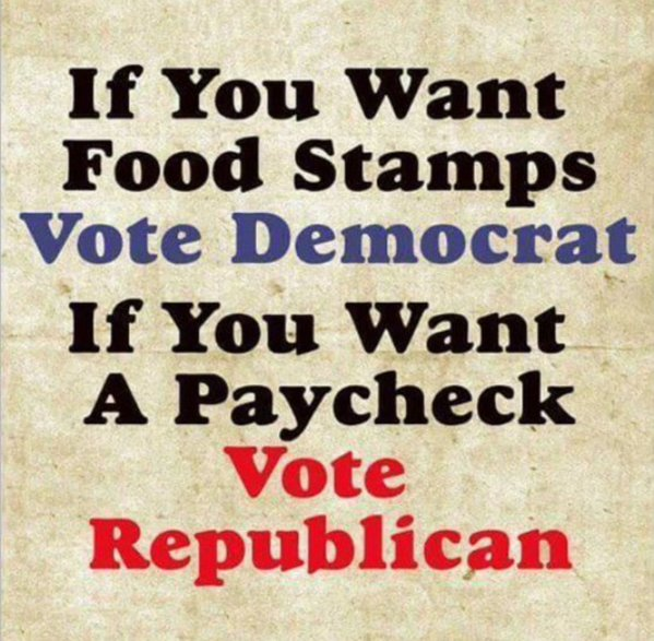 If you want welfare vote D, if you want a paycheck, vote R