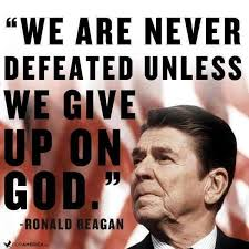 Reagan we are never defeated unless we give up on god